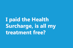 I paid the Health Surcharge, is all my treatment free?
