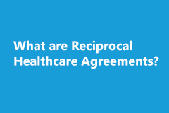 What are Reciprocal Healthcare Agreements?